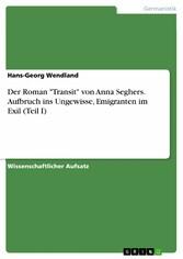 Der Roman Transit von Anna Seghers. Aufbruch in...