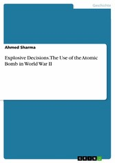 Explosive Decisions. The Use of the Atomic Bomb...