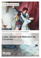 Liebe, Gewalt und Wahnsinn bei Cervantes