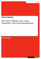 Max Adlers Politische oder soziale Demokratie. ...