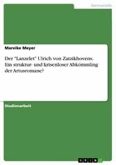 Der Lanzelet Ulrich von Zatzikhovens. Ein struktur- und krisenloser Abkömmling der Artusromane?