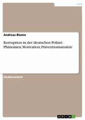Korruption in der deutschen Polizei. Phänomen, ...