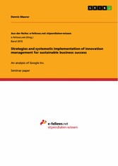 Strategies and systematic implementation of innovation management for sustainable business success - An analysis of Google Inc.