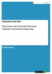 Mit Adorno im Fahrstuhl. Theorien radikaler Arb...