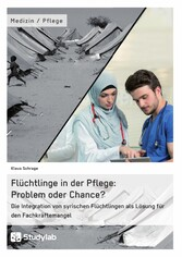 Flüchtlinge in der Pflege: Problem oder Chance?...