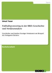 Fußballsponsoring in der BRD. Geschichte und Strukturanalyse - Geschichte und Analyse heutiger Strukturen am Beispiel der Stuttgarter Kickers