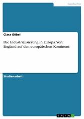 Die Industrialisierung in Europa. Von England a...
