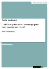 Libertino patre natus. Autobiographie oder persona des Horaz? - Eine Ausarbeitung