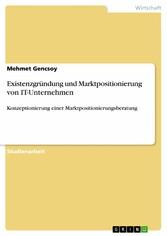 Existenzgründung und Marktpositionierung von IT...