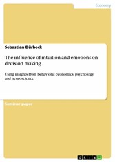 The influence of intuition and emotions on deci...