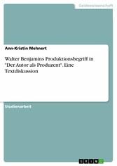 Walter Benjamins Produktionsbegriff in Der Auto...