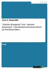 Sakrales Königtum bzw. sakrales Kaisertum ? Das Römisch-deutsche Reich im Hochmittelalter