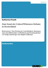 Zum Stand der Critical Whiteness Debatte in Deutschland - Referenztext: Das Privileg der Unsichtbarkeit. Rassismus unter dem Blickwinkel von Weißsein und Dominanzkultur von Helga Amesberger und Brigitte Halbmayr