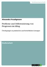 Probleme und Differenzierung von Prognosen im A...