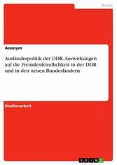 Ausländerpolitik der DDR. Auswirkungen auf die ...