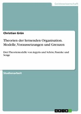 Theorien der lernenden Organisation. Modelle, V...