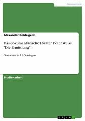 Das dokumentarische Theater. Peter Weiss Die Er...