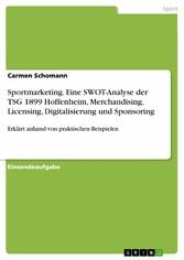 Sportmarketing. Eine SWOT-Analyse der TSG 1899 Hoffenheim, Merchandising, Licensing, Digitalisierung und Sponsoring - Erklärt anhand von praktischen Beispielen