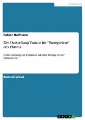 Die Darstellung Traians im Panegyricus des Plinius - Untersuchung zur Funktion sakraler Bezüge in der Dankesrede