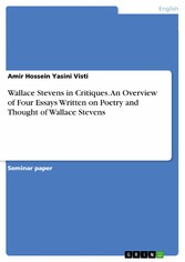 Wallace Stevens in Critiques. An Overview of Four Essays Written on Poetry and Thought of Wallace Stevens