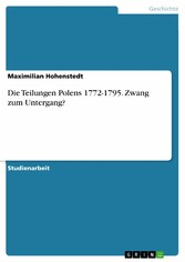 Die Teilungen Polens 1772-1795. Zwang zum Unter...