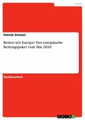 Retten wir Europa? Das europäische Rettungspaket vom Mai 2010