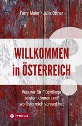 Willkommen in Österreich? - Was wir für Flüchtlinge leisten können und wo Österreich versagt hat