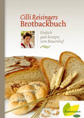 Cilli Reisingers Brotbackbuch - Einfach gute Re...