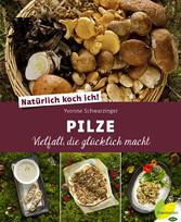 Natürlich koch ich! Pilze - Vielfalt, die glück...