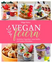 Vegan feiern - Köstliches Fingerfood, bunte Buf...