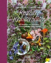 Kostbare Kräuterblüten - 95 Rezepte mit essbare...