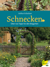 Schnecken - Über 100 Tipps für den Biogarten