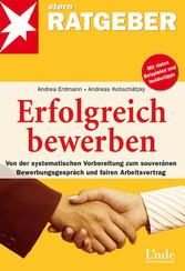 Erfolgreich bewerben - Von der systematischen V...