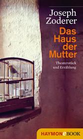 Das Haus der Mutter - Theaterstück und Erzählung