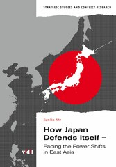 How Japan Defends Itself - Facing the Power Shifts in East Asia