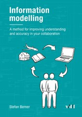 Information modelling - A method for improving understanding and accuracy in your collaboration