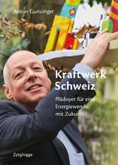 Kraftwerk Schweiz - Plädoyer für eine Energiewe...