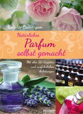 Natürliches Parfum selbst gemacht - Mit über 50...