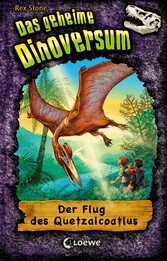 Das geheime Dinoversum 4 - Der Flug des Quetzal...