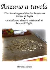 Anzano a tavola - Eine Sammlung traditioneller Rezepte aus Anzano di Puglia/ una collezione di ricette tradizionali di Anzano di puglia