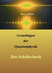 Grundlagen der Quantenphysik - Das Schülerbuch