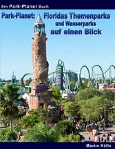 Park-Planet: Floridas Themenparks und Wasserparks auf einen Blick - mit Busch Gardens Tampa, Kennedy Space Center, SeaWorld Orlando, Universal Orlando...