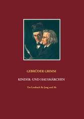 Gebrüder Grimm: Kinder- und Hausmärchen - Ein Lesebuch für Jung und Alt