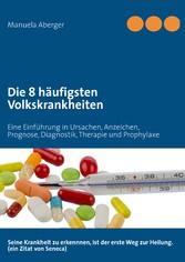 Die 8 häufigsten Volkskrankheiten - Eine Einführung in Ursachen, Anzeichen, Prognose, Diagnostik, Therapie und Prophylaxe
