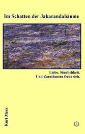 Im Schatten der Jakarandabäume - Liebe. Sinnlichkeit. Und Zarathustra freut sich.