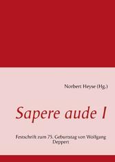 Sapere aude I - Festschrift zum 75. Geburtstag von Wolfgang Deppert