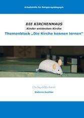 Die Kirchenmaus - Themenblock: Die Kirche kenne...