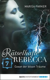 Rätselhafte Rebecca 07 - Ozean der bösen Träume