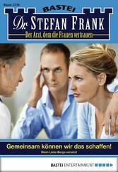 Dr. Stefan Frank - Folge 2338 - Gemeinsam können wir das schaffen!