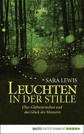 Leuchten in der Stille - Über Glühwürmchen und ...